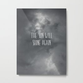 The sun will shine again Metal Print