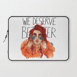 We Deserve Better. Laptop Sleeve