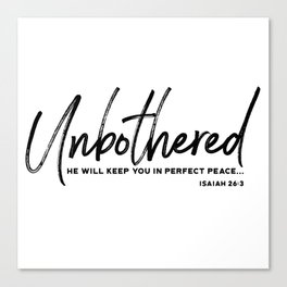 Unbothered - Isaiah 26:3 Canvas Print
