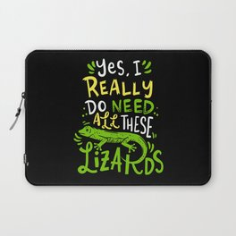 Yes I Really Do Need All These Lizards Reptile Pet Laptop Sleeve