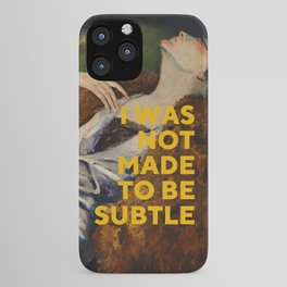 I Was Not Made to Be Subtle, Feminist iPhone Case