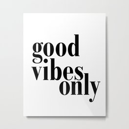 Good Vibes Only Quote, Typography Art Print,Quote Prints, Good Vibes Only Print Metal Print