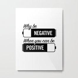 why be negative Metal Print