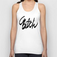 bitch Tank Tops featuring Bitch by mankeeboi