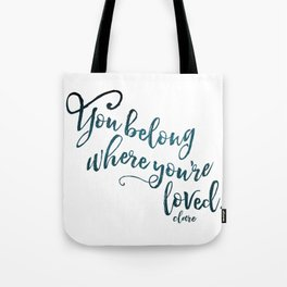 You belong where you're loved. Tote Bag