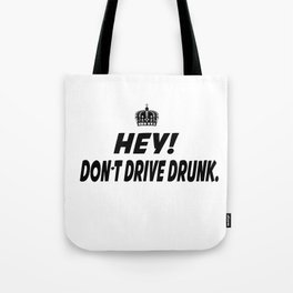 Don't Drive Drunk Tote Bag