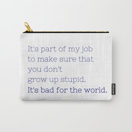 Don't grow up stupid - Friday Night Lights collection Carry-All Pouch