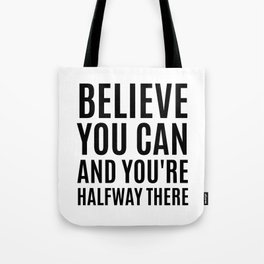 Believe You Can and You're Halfway There Tote Bag