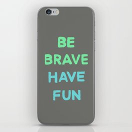 Be Brave Have Fun iPhone Skin