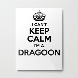 I cant keep calm I am a DRAGOON Metal Print