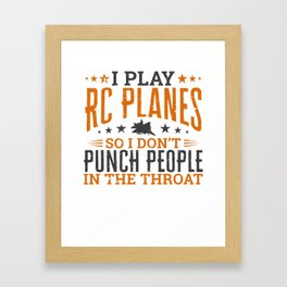 I play RC Planes So I Don't Punch People In The Throat Framed Art Print