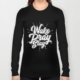Wake Pray Slay Long Sleeve T-shirt