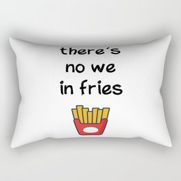 There is no we in fries Rectangular Pillow