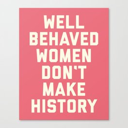 Well Behaved Women Feminist Quote Canvas Print