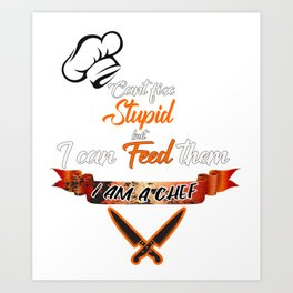 Cook Stupid Chef Best Culinarian Griller Gift Idea Art Print