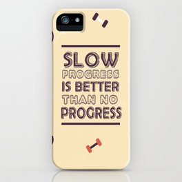 Slow progress is better than no progress Inspirational Life Success Quote iPhone Case