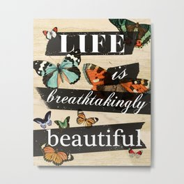 Life is Breathtakingly Beautiful Metal Print