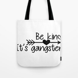 Be Kind. It's Gangster. Tote Bag