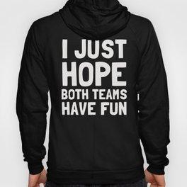 I Just Hope Both Teams Have Fun Hoody