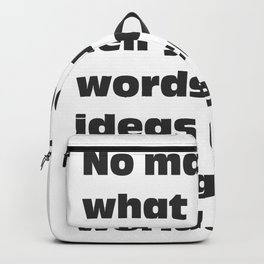 No matter what people tell you, words and ideas can change the world. Backpack