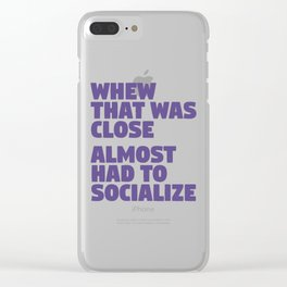 Whew That Was Close Almost Had To Socialize (Ultra Violet) Clear iPhone Case
