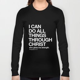 Philippians 4:13 - I can do all things through Christ who gives me strength. Long Sleeve T-shirt