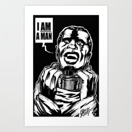 I AM A MAN! Art Print