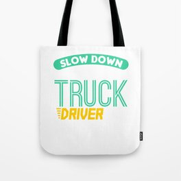 Slow Down I m A Truck Driver Tote Bag
