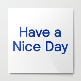 Have a Nice Day, again. Metal Print