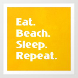 Eat. Beach. Sleep. Repeat Art Print