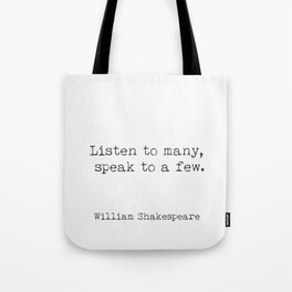 Listen to many, speak to a few. William Shakespeare Tote Bag