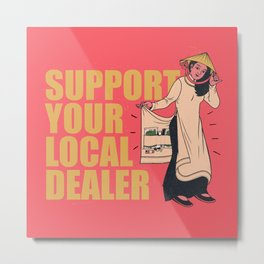 SUPPORT YOUR LOCAL  DEALER Metal Print