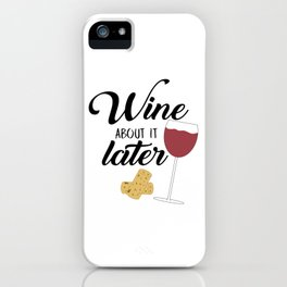 Wine About It Later iPhone Case
