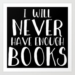 I Will Never Have Enough Books (Inverted) Art Print