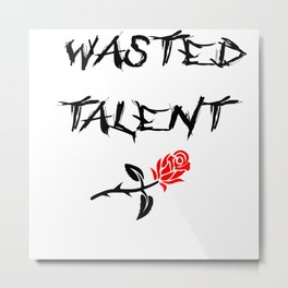 WASTED TALENT Metal Print