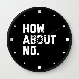 How About No Funny Quote Wall Clock