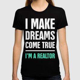 I Make Dreams Come True | Realtor & Real Estate T-shirt