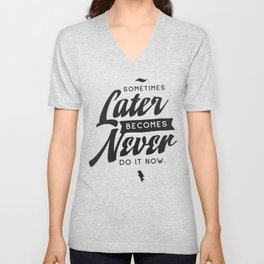 Sometime later become never do it now - hand drawn quotes illustration. Funny humor. Life sayings. Unisex V-Neck