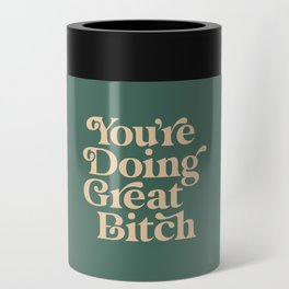 YOU'RE DOING GREAT BITCH vintage green cream Can Cooler