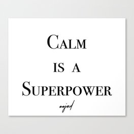 Calm Is A Superpower (Black Letters) Canvas Print