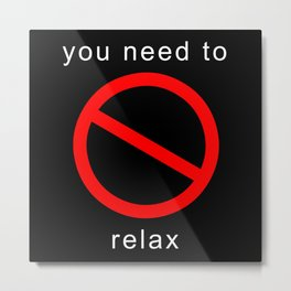 You need to relax Metal Print