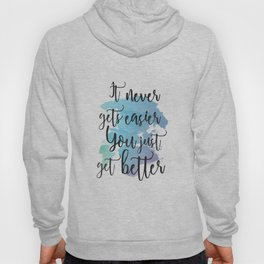 It Never Gets Easier You Just Get Better Watercolor  Hoody
