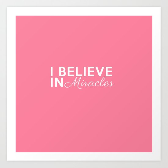 Pink I Believe In Miracles Art Print