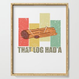 That Log Had A Child T-shirt Design Save And Protect Earth Forest Timber Chunk Trunk Wood Forestry  Serving Tray