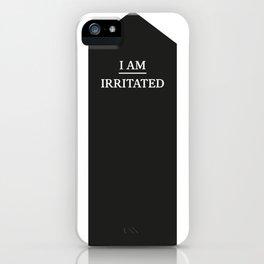 I AM IRRITATED iPhone Case