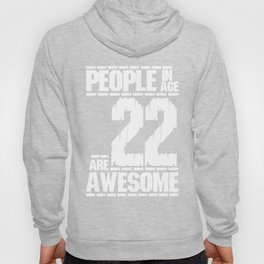 PEOPLE IN AGE 22 ARE AWESOME Hoody