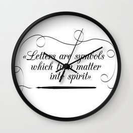 """""""Letters are symbols which turn matter into spirit"""" Wall Clock"""