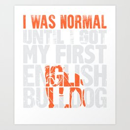 I Was Normal Before The English Bulldog Art Print