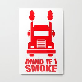 Mind If I Smoke Metal Print