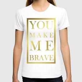 You Make Me Brave - Gold T-shirt